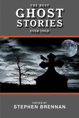 The Best Ghost Stories Ever Told By Brennan, Stephen (EDT)